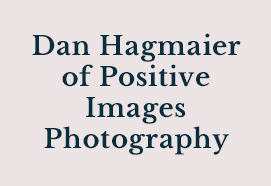 Dan Hagmaier of Positive Images Photography